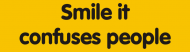 Bumper Sticker - Smile It Confuses People