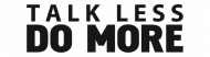 Bumper Sticker - Talk Less Do More