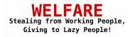 Bumper Sticker - Welfare Stealing From