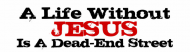 Bumper Sticker - A Life Without Jesus Is A Dead End Street