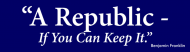 Bumper Sticker - A Republic If You Can Keep It Benjamin Franklin