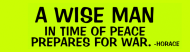 Bumper Sticker - A Wise Man In Time Of Peace Prepares For War