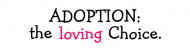 Bumper Sticker - Adoption The Loving Choice