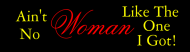 Bumper Sticker - Aint No Woman Like The One I Got