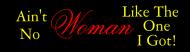 Bumper Sticker - Aint No Woman Like The One I Got