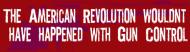 Bumper Sticker - American Revolution Gun Control
