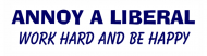 Bumper Sticker - Annoy A Liberal Work Hard And Be Happy