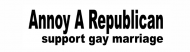 Bumper Sticker - Annoy A Republican Support Gay Marriage