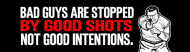 Bumper Sticker - Bad Guys And Good Shots