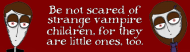 Bumper Sticker - Be Not Scared Of Vampire Children