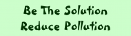 Bumper Sticker - Be The Solution Reduce Pollution