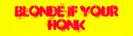 Bumper Sticker - Blonde If Your Honk