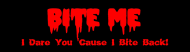 Bumper Sticker - Bloody Bite Me I Dare You Cause I Bite Back