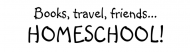 Bumper Sticker - Books Travel Friends Homeschool