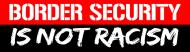 Bumper Sticker - Border Security Is Not Racism Conservative