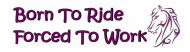 Bumper Sticker - Born To Ride Forced To Work Horse