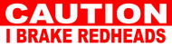 Bumper Sticker - Caution I Brake For Redheads