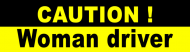 Bumper Sticker - Caution Woman Driver