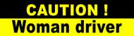 Bumper Sticker - Caution Woman Driver