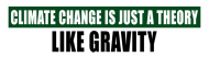 Bumper Sticker - Climate Change Is Just A Theory Like Gravity