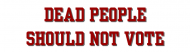 Bumper Sticker - Dead People Should Not Vote Voter Id Political