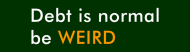 Bumper Sticker - Debt Is Normal Be Weird