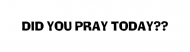 Bumper Sticker - Did You Pray Today Religious Bumperstickers