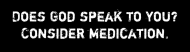 Bumper Sticker - Does God Speak To You Consider Medication