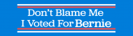 Bumper Sticker - Dont Blame Me I Voted For Bernie Sanders