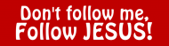 Bumper Sticker - Dont Follow Me Follow Jesus
