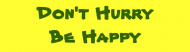 Bumper Sticker - Dont Hurry Be Happy