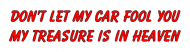Bumper Sticker - Dont Let My Car Fool You Christian Gift Item