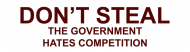 Bumper Sticker - Dont Steal The Government Hates Competition