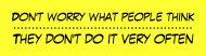Bumper Sticker - Don't Worry What People Think Funny