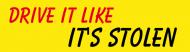 Bumper Sticker - Drive It Like Its Stolen