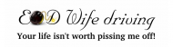 Bumper Sticker - EOD Wife Driving