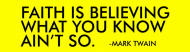 Bumper Sticker - Faith Is Believing What You Know Aint So