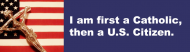 Bumper Sticker - First A Catholic Then Us Citizen