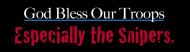 Bumper Sticker - God Bless Our Troops Especially The Snipers