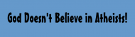 Bumper Sticker - God Doesnt Believe In Atheists