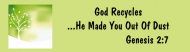 Bumper Sticker - God Recycles He Made You Out Of Dust