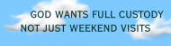 Bumper Sticker - God Wants Full Custody Not Just Weekend Visits