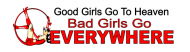 Bumper Sticker - Good Girls Go Heaven Bad Girls Everywhere Funny