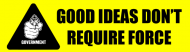Bumper Sticker - Good Ideas Dont Require Force