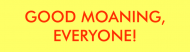 Bumper Sticker - Good Moaning Everyone
