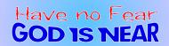 Bumper Sticker - Have No Fear God Is Near Christian
