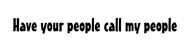 Bumper Sticker - Have Your People Call My People