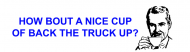 Bumper Sticker - How Bout A Nice Cup Of Back The Truck Up
