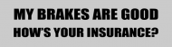 Bumper Sticker - Hows Your Insurance