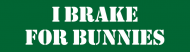 Bumper Sticker - I Brake For Bunnies